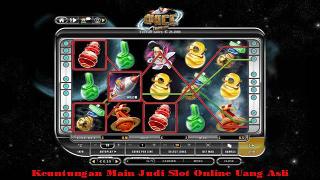 Keuntungan Main Judi Slot Online Uang Asli