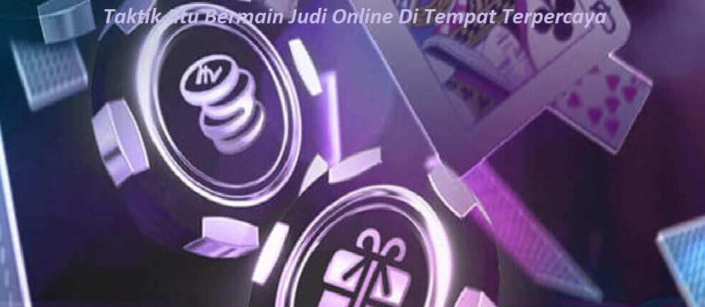 Taktik Jitu Bermain Judi Online Di Tempat Terpercaya
