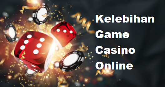 Kelebihan Game Casino Online