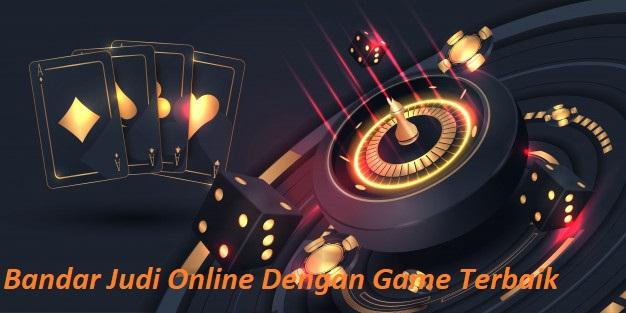 Bandar Judi Online Dengan Game Terbaik