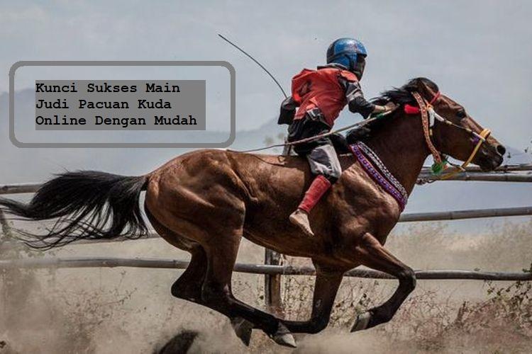 Kunci Sukses Main Judi Pacuan Kuda Online Dengan Mudah